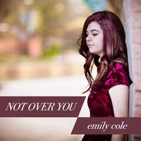 Not Over You — Emily Cole