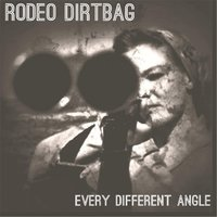 Every Different Angle — Rodeo Dirtbag