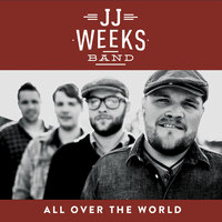 All Over the World — JJ Weeks Band