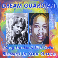 Blessed in Your Grace (feat. Doug Brockie & Slick Yella) — Dream Guardian