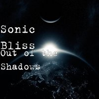 Out of the Shadows — SONIC BLISS