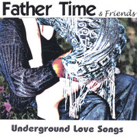 Underground Love Songs — Father Time & Friends