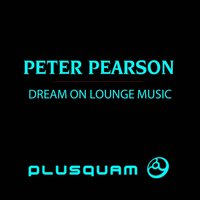 Dream On Lounge Music — Peter Pearson