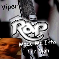 Rap Made Me into Tha Man — Viper