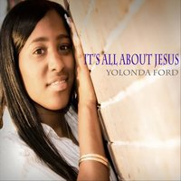 It's All About Jesus — Yolonda Ford