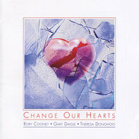 Change Our Hearts — Rory Cooney, Gary Daigle, Theresa Donohoo