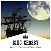 When My Dreamboat Comes Home — Bing Crosby