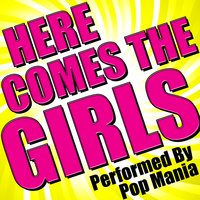 Here Comes the Girls — Pop Mania