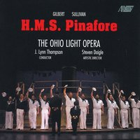 H.M.S. Pinafore — W.S. Gilbert, Arthur Sullivan, J. Lynn Thompson, Ohio Light Opera, Ohio Light Opera Orchestra, Cast of Ohio Light Opera