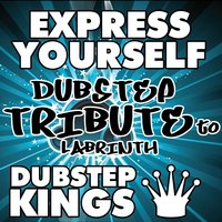 Express Yourself (Dubstep Tribute to Labrinth) — Dubstep Kings