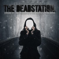 Episode 01: Like Peering Into the Deepest Ocean Abyss. — The Deadstation.