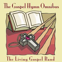 The Gospel Hymn Omnibus — The Living Gospel Band