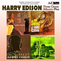 Three Classic Albums Plus (The Swinger / Mr Swing-Harry Edison / Gee, Baby Ain't I Good To You) — Harry Edison