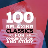 100 Relaxing Classics for Concentration & Study — сборник
