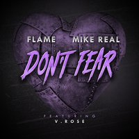 Don't Fear — Flame, V. Rose, Mike REAL
