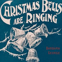 Christmas Bells Are Ringing — Barbara George