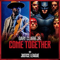 Come Together — Gary Clark Jr., Junkie XL