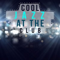 Cool Jazz at the Club — Cool Jazz Music Club, Jazz Club, Cool Jazz Lounge Dj, Cool Jazz Lounge Dj|Cool Jazz Music Club|Jazz Club