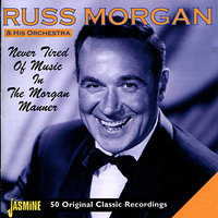 Never Tired of the Music in the Morgan Manner — Russ Morgan & His Orchestra