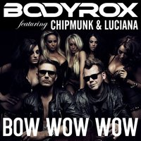Bow Wow Wow — Luciana, Chipmunk, Bodyrox
