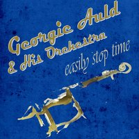 Easily Stop Time — Georgie Auld & His Orchestra