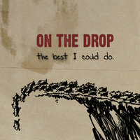 The Best I Could Do — On the Drop
