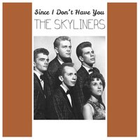 Since I Don't Have You — The Skyliners