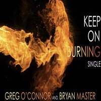 Keep On Burning — Greg O'Connor & Bryan Master