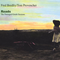 Roads - The Damaged Goods Sessions — Fred Bredfry/Tom Provencher