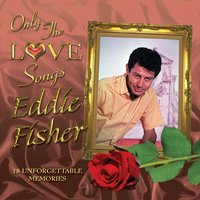 Only the Love Songs of Eddie Fisher — Eddie Fisher
