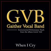When I Cry Performance Tracks — Gaither Vocal Band