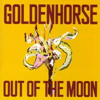 Out of the Moon — Goldenhorse