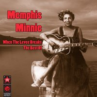 When The Levee Breaks - The Best Of — Memphis Minnie