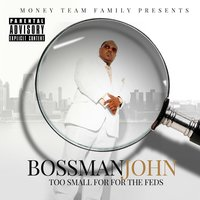 Too Small for the Feds — Bossman John