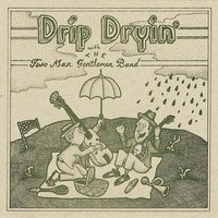 Drip Dryin' with the Two Man Gentlemen Band — The Two Man Gentlemen Band