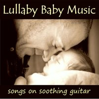 Lullaby Baby Music – Songs on Soothing Guitar — Instrumental Guitar Songs