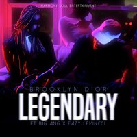 Legendary — Big Ang, Brooklyn Dior, Easy LeVincci