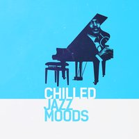 Chilled Jazz Moods — Chilled Jazz Masters & Chilled Club del Mar & Erotic Lounge Buddha Chill Out Music Cafe