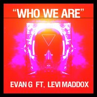 Who We Are — Evan G, Levi Maddox