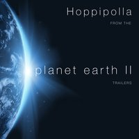"Hoppipolla (From The ""Planet Earth II"" T.V. Adverts) — L'Orchestra Cinematique, British Academy Players, Holm, Birgisson, Sveinsson, British Academy Players