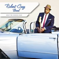 Won't Be Coming Home - Single Edit — Robert Cray