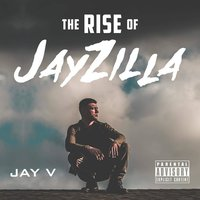 The Rise of Jayzilla — Jay V, Jay-V