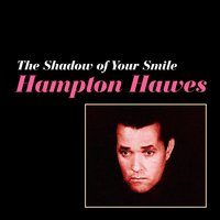 The Shadow of Your Smile — Hampton Hawes