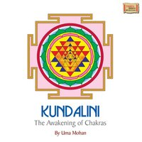 Kundalini the Awakening of Chakras — Uma Mohan