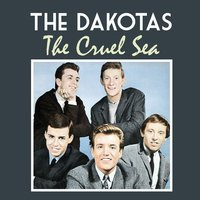 The Cruel Sea — The Dakotas