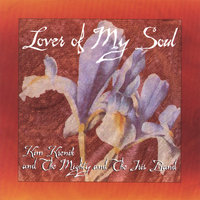 Lover of My Soul — Kim Krenik and The Mighty and The Iris