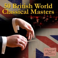 50 British World Classical Masters — World Royal Philharmonic Orchestra Of London
