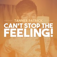 Can't Stop the Feeling! — Tanner Patrick