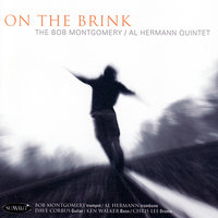 On the Brink — The Bob Montgomery - Al Hermann Quintet