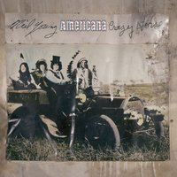 Americana — Neil Young, Crazy Horse, Neil Young and Crazy Horse
